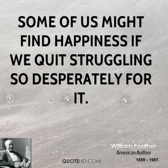 william-feather-author-quote-some-of-us-might-find-happiness-if-we